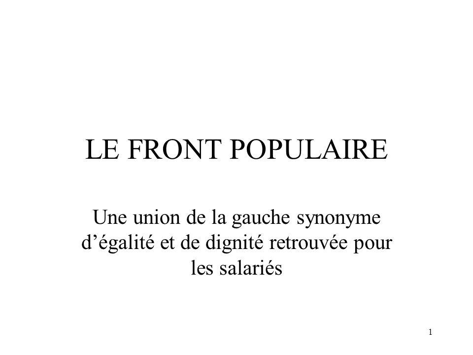 1 LE FRONT POPULAIRE Une union de la gauche synonyme dégalité et de dignité retrouvée pour les salariés