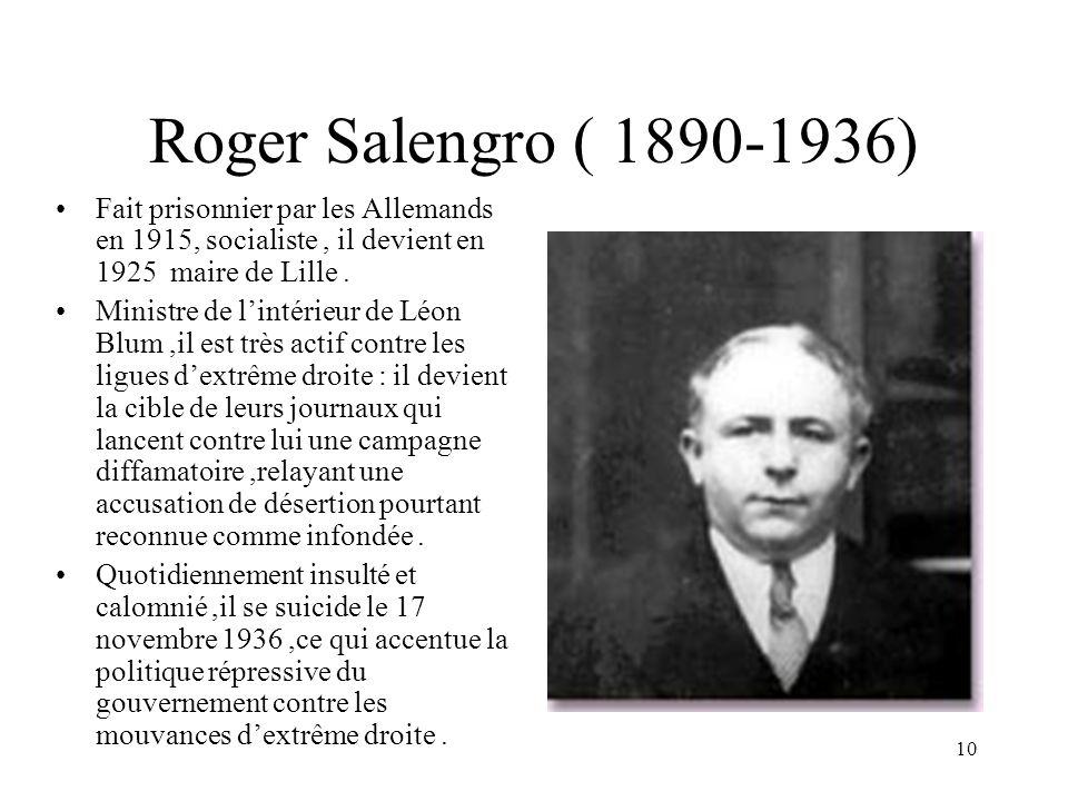 10 Roger Salengro ( 1890-1936) Fait prisonnier par les Allemands en 1915, socialiste, il devient en 1925 maire de Lille.