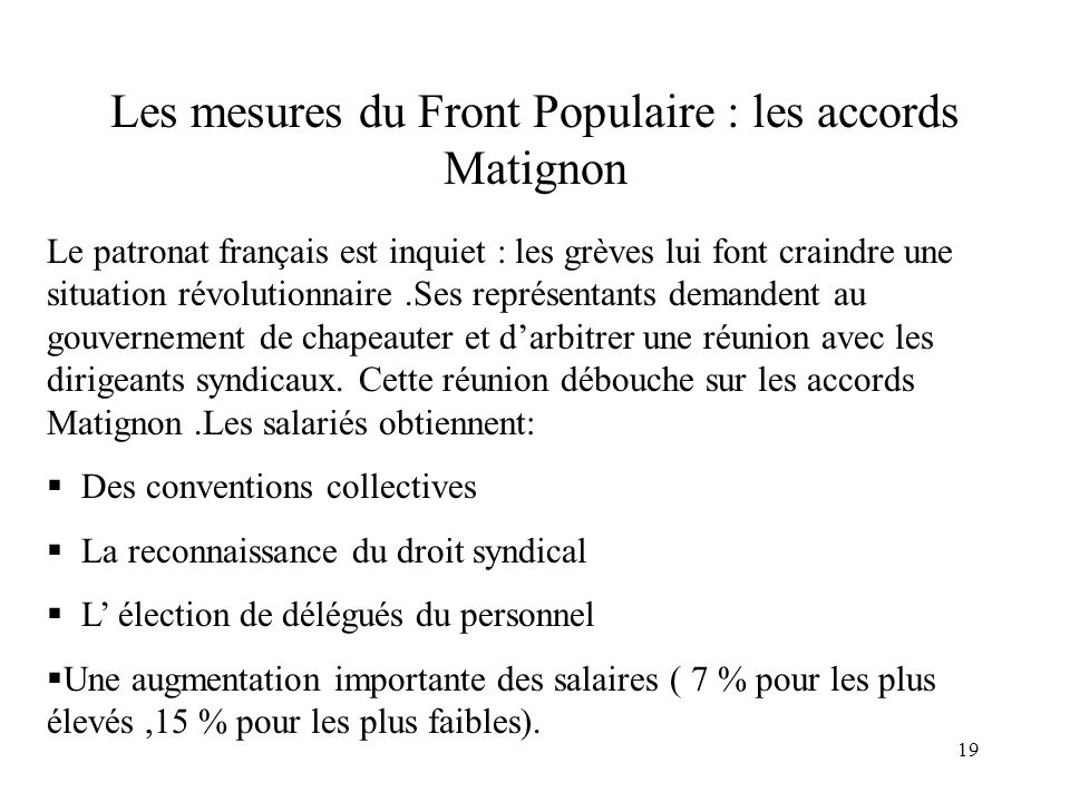 19 Les mesures du Front Populaire : les accords Matignon Le patronat français est inquiet : les grèves lui font craindre une situation révolutionnaire