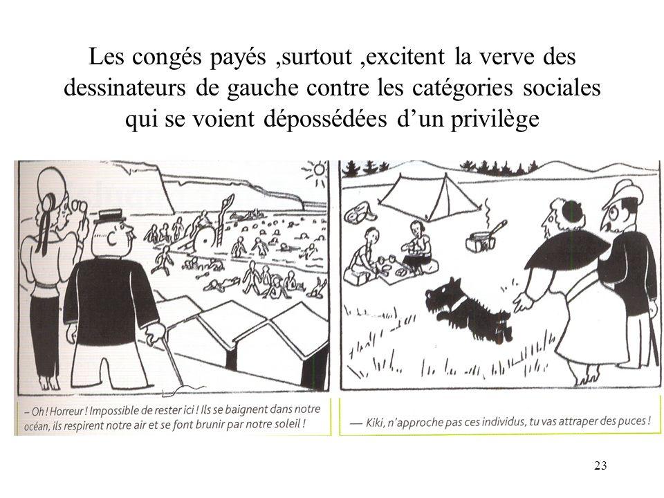 23 Les congés payés,surtout,excitent la verve des dessinateurs de gauche contre les catégories sociales qui se voient dépossédées dun privilège
