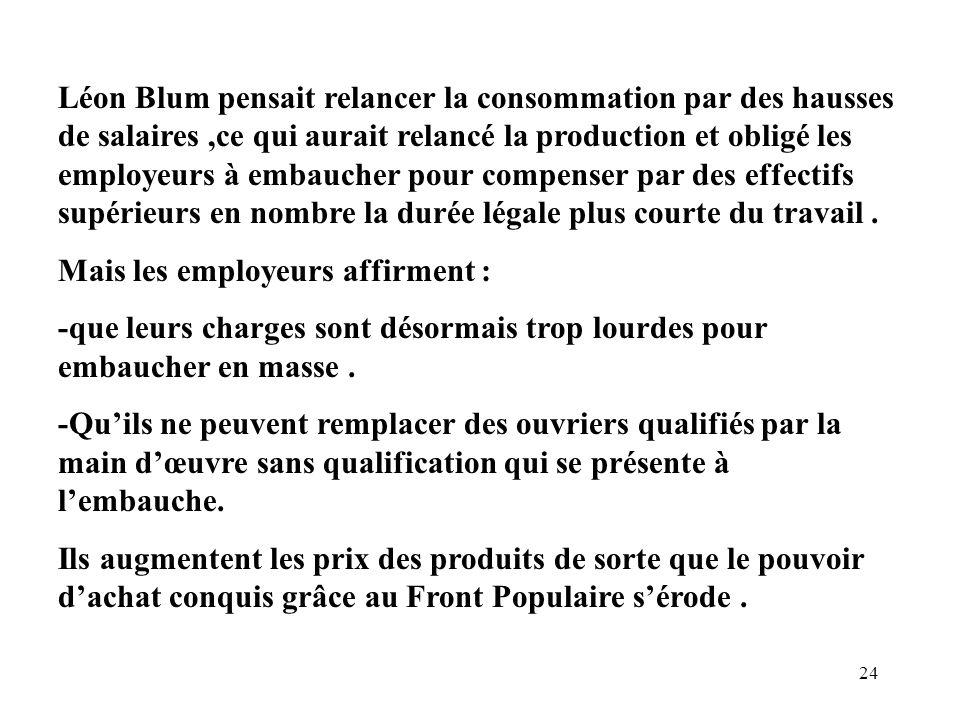 24 Léon Blum pensait relancer la consommation par des hausses de salaires,ce qui aurait relancé la production et obligé les employeurs à embaucher pou