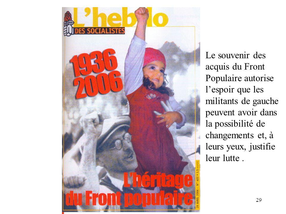 29 Le souvenir des acquis du Front Populaire autorise lespoir que les militants de gauche peuvent avoir dans la possibilité de changements et, à leurs yeux, justifie leur lutte.