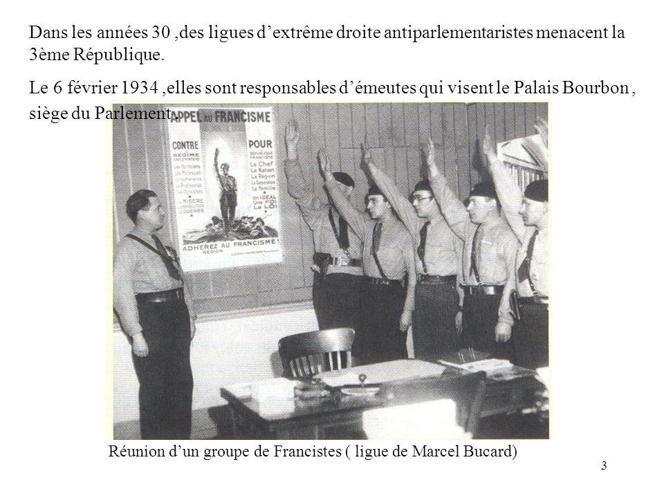 3 Dans les années 30,des ligues dextrême droite antiparlementaristes menacent la 3ème République. Le 6 février 1934,elles sont responsables démeutes q