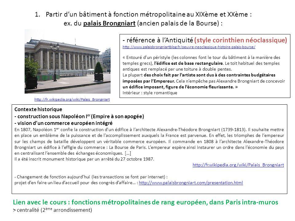 1.Partir dun bâtiment à fonction métropolitaine au XIXème et XXème : ex. du palais Brongniart (ancien palais de la Bourse) : - référence à lAntiquité