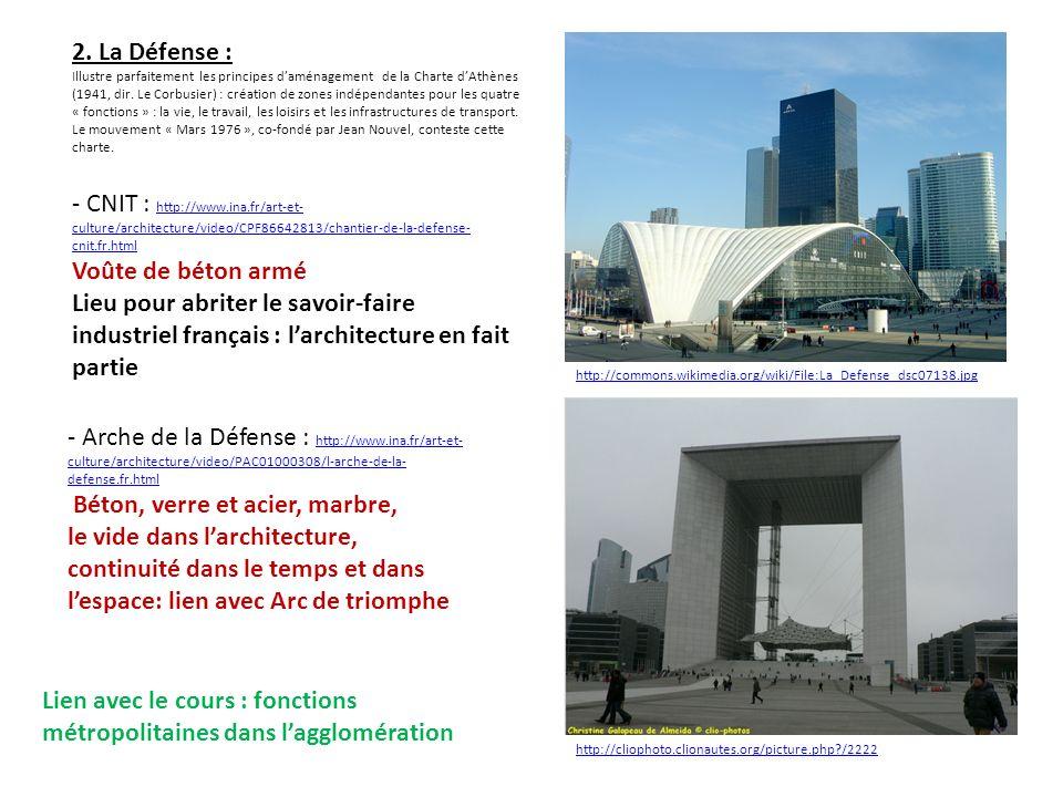 2. La Défense : Illustre parfaitement les principes daménagement de la Charte dAthènes (1941, dir. Le Corbusier) : création de zones indépendantes pou