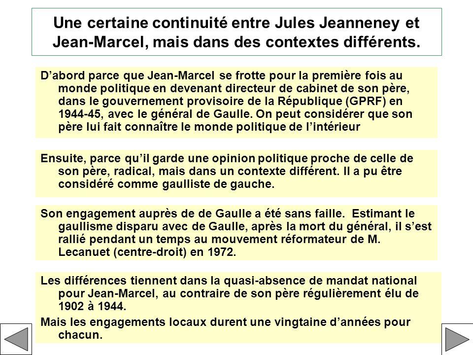Une certaine continuité entre Jules Jeanneney et Jean-Marcel, mais dans des contextes différents. Dabord parce que Jean-Marcel se frotte pour la premi
