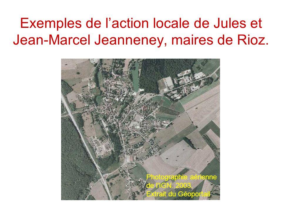 Exemples de laction locale de Jules et Jean-Marcel Jeanneney, maires de Rioz. Photographie aérienne de lIGN. 2003. Extrait du Géoportail