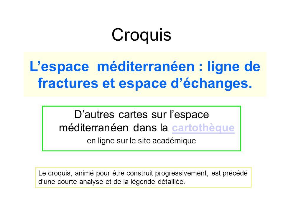 Croquis Lespace méditerranéen : ligne de fractures et espace déchanges. Dautres cartes sur lespace méditerranéen dans la cartothèquecartothèque en lig