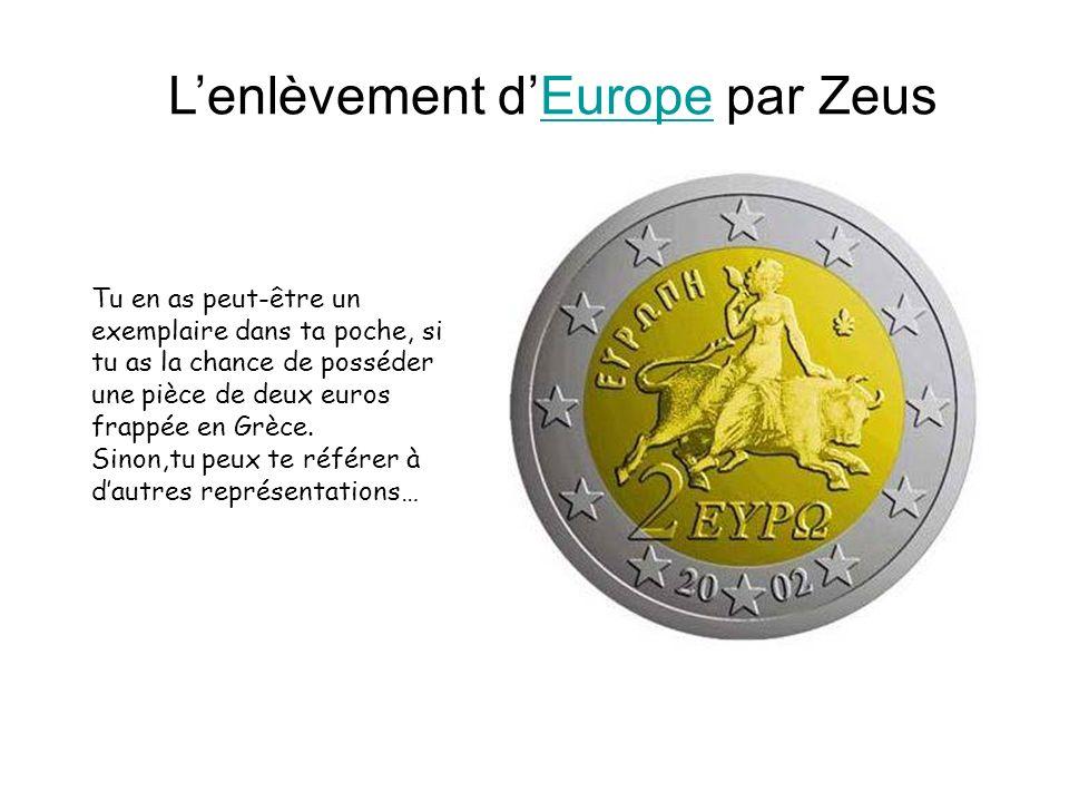 Lenlèvement dEurope par ZeusEurope Tu en as peut-être un exemplaire dans ta poche, si tu as la chance de posséder une pièce de deux euros frappée en Grèce.