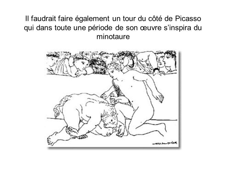 Il faudrait faire également un tour du côté de Picasso qui dans toute une période de son œuvre sinspira du minotaure