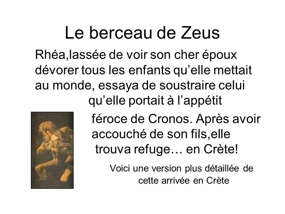 Le berceau de Zeus Rhéa,lassée de voir son cher époux dévorer tous les enfants quelle mettait au monde, essaya de soustraire celui quelle portait à lappétit féroce de Cronos.