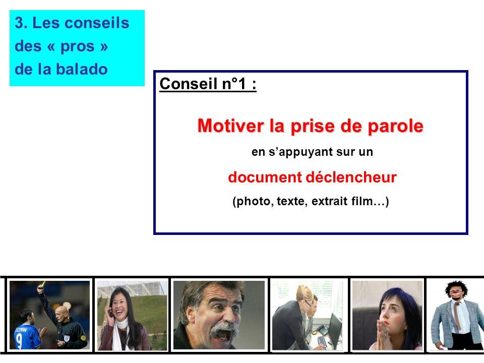 Conseil n°1 : Motiver la prise de parole en sappuyant sur un document déclencheur (photo, texte, extrait film…) 3.