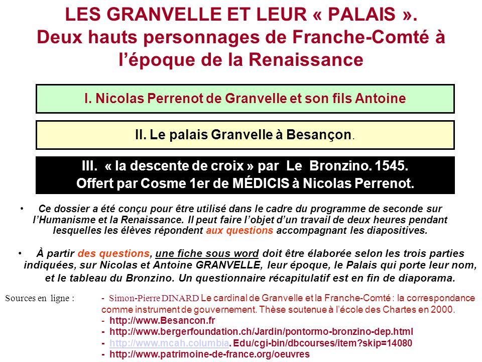 LES GRANVELLE ET LEUR « PALAIS ». Deux hauts personnages de Franche-Comté à lépoque de la Renaissance Ce dossier a été conçu pour être utilisé dans le