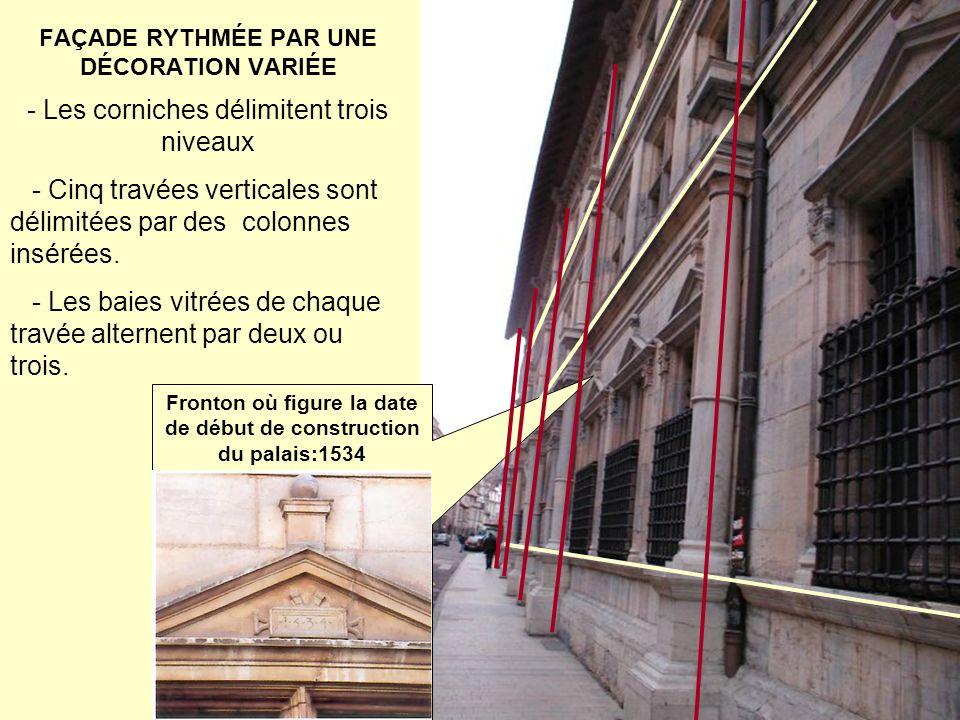 FAÇADE RYTHMÉE PAR UNE DÉCORATION VARIÉE - Les corniches délimitent trois niveaux Fronton où figure la date de début de construction du palais:1534 -