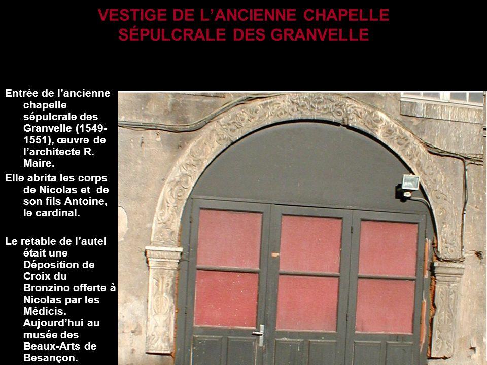 VESTIGE DE LANCIENNE CHAPELLE SÉPULCRALE DES GRANVELLE Entrée de lancienne chapelle sépulcrale des Granvelle (1549- 1551), œuvre de larchitecte R. Mai