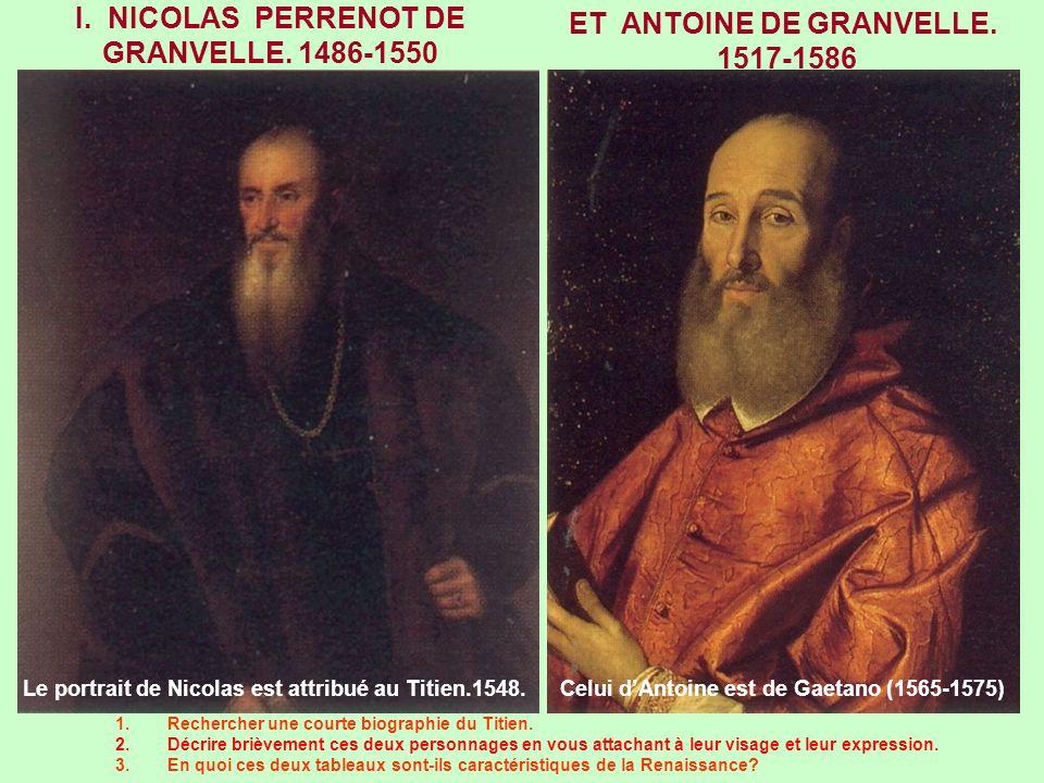 I. NICOLAS PERRENOT DE GRANVELLE. 1486-1550 1.Rechercher une courte biographie du Titien. 2.Décrire brièvement ces deux personnages en vous attachant