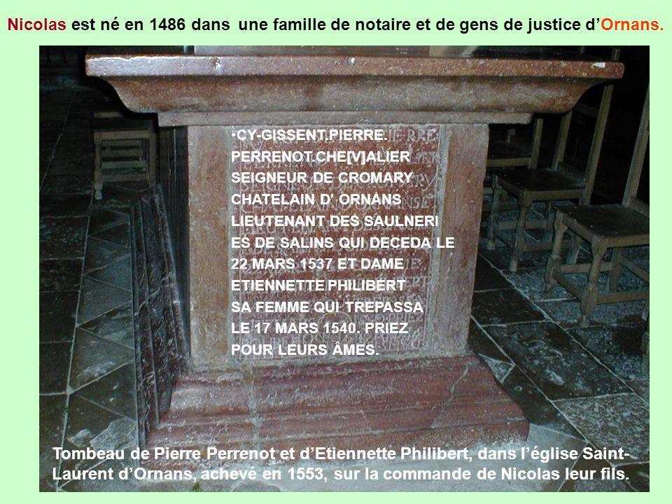 Nicolas est né en 1486 dans une famille de notaire et de gens de justice dOrnans. CY-GISSENT.PIERRE. PERRENOT.CHE[V]ALIER SEIGNEUR DE CROMARY CHATELAI