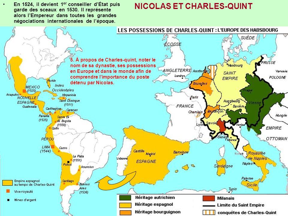 NICOLAS ET CHARLES-QUINT En 1524, il devient 1 er conseiller dÉtat puis garde des sceaux en 1530. Il représente alors lEmpereur dans toutes les grande