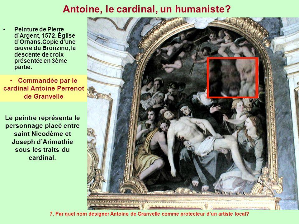 Antoine, le cardinal, un humaniste? Peinture de Pierre dArgent, 1572. Église dOrnans.Copie dune œuvre du Bronzino, la descente de croix présentée en 3