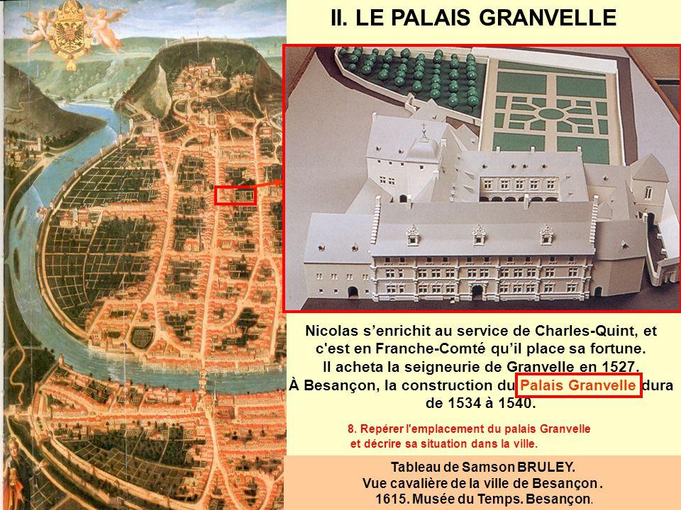 Nicolas senrichit au service de Charles-Quint, et c'est en Franche-Comté quil place sa fortune. Il acheta la seigneurie de Granvelle en 1527. À Besanç