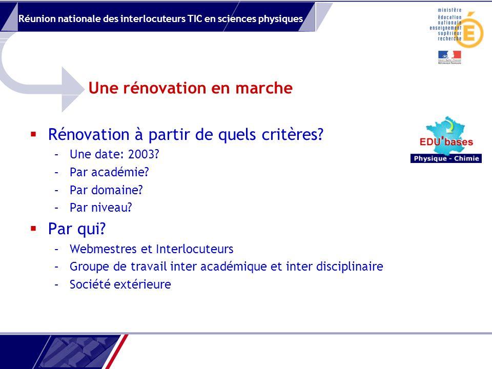 Réunion nationale des interlocuteurs TIC en sciences physiques Une rénovation en marche Rénovation à partir de quels critères.