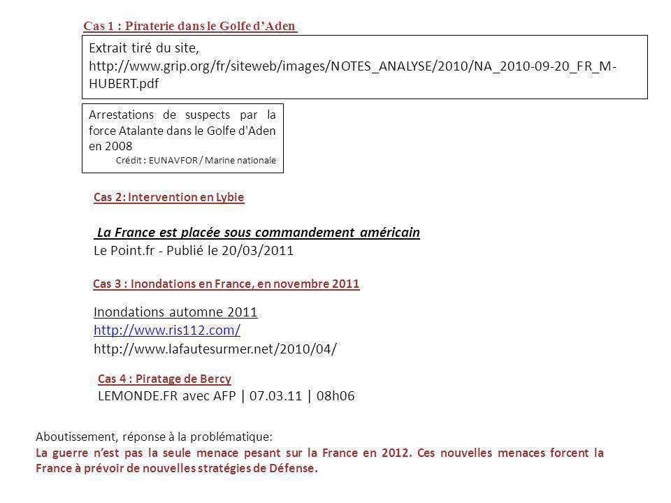 Cas 1 : Piraterie dans le Golfe dAden Extrait tiré du site, http://www.grip.org/fr/siteweb/images/NOTES_ANALYSE/2010/NA_2010-09-20_FR_M- HUBERT.pdf Ar