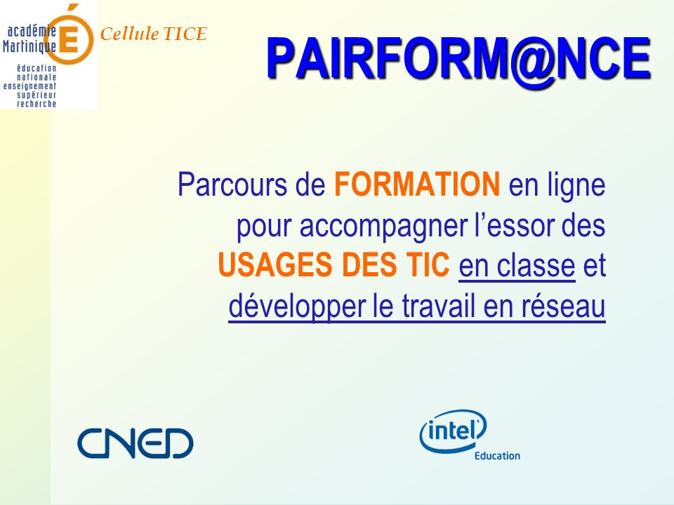 Cellule TICE Parcours de FORMATION en ligne pour accompagner lessor des USAGES DES TIC en classe et développer le travail en réseau PAIRFORM@NCE