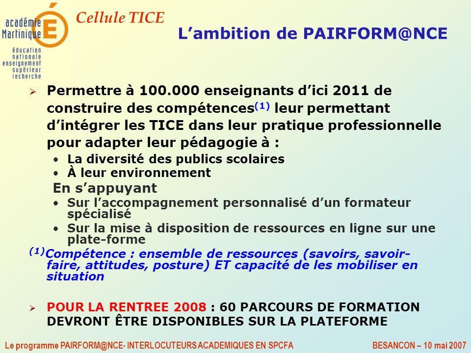 Cellule TICE Le programme PAIRFORM@NCE- INTERLOCUTEURS ACADEMIQUES EN SPCFA BESANCON – 10 mai 2007 Lambition de PAIRFORM@NCE Permettre à 100.000 ensei