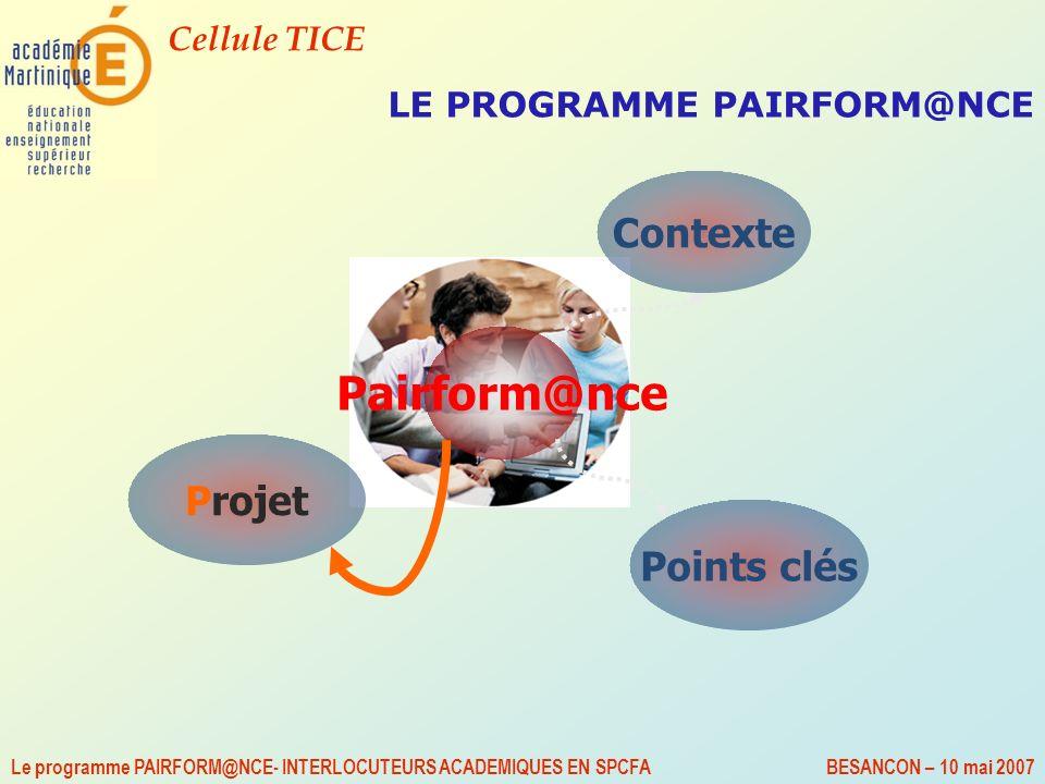 Cellule TICE Le programme PAIRFORM@NCE- INTERLOCUTEURS ACADEMIQUES EN SPCFA BESANCON – 10 mai 2007 LE PROGRAMME PAIRFORM@NCE Pairform@nce Contexte Poi