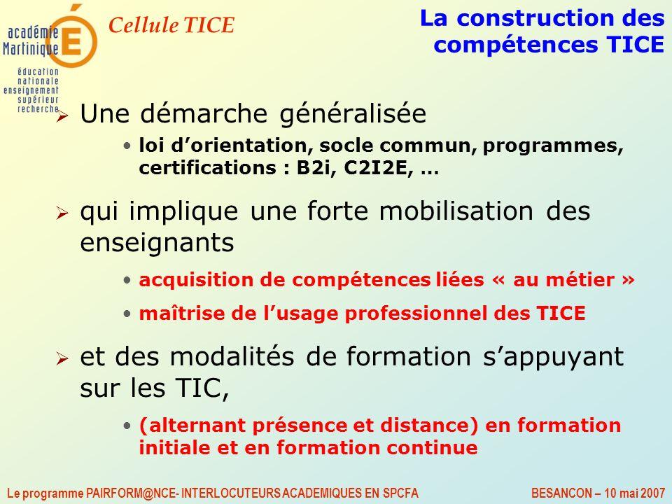 Cellule TICE Le programme PAIRFORM@NCE- INTERLOCUTEURS ACADEMIQUES EN SPCFA BESANCON – 10 mai 2007 La construction des compétences TICE Une démarche g