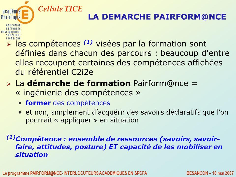 Cellule TICE Le programme PAIRFORM@NCE- INTERLOCUTEURS ACADEMIQUES EN SPCFA BESANCON – 10 mai 2007 LA DEMARCHE PAIRFORM@NCE les compétences (1) visées