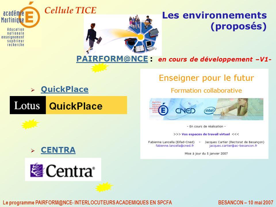 Cellule TICE Le programme PAIRFORM@NCE- INTERLOCUTEURS ACADEMIQUES EN SPCFA BESANCON – 10 mai 2007 Les environnements (proposés) PAIRFORM@NCE : en cou