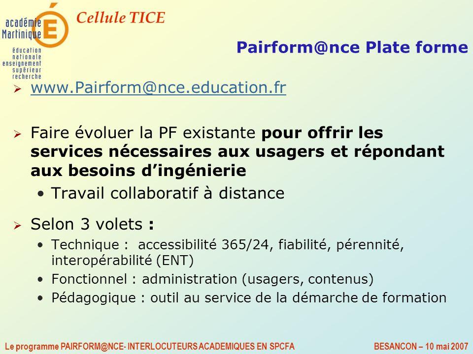 Cellule TICE Le programme PAIRFORM@NCE- INTERLOCUTEURS ACADEMIQUES EN SPCFA BESANCON – 10 mai 2007 Pairform@nce Plate forme www.Pairform@nce.education