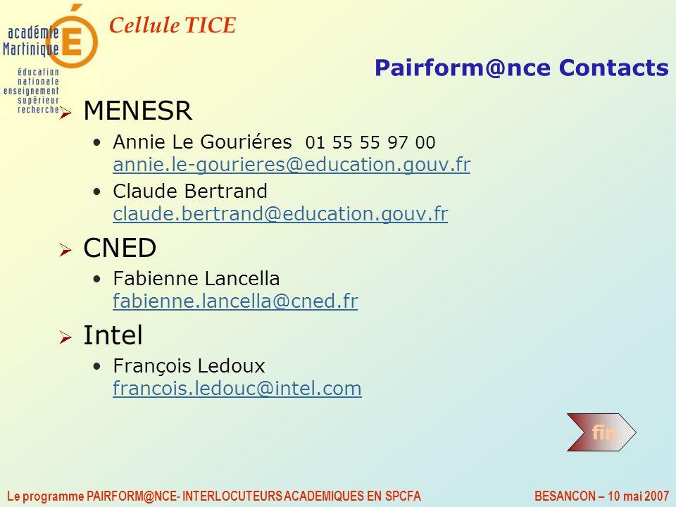 Cellule TICE Le programme PAIRFORM@NCE- INTERLOCUTEURS ACADEMIQUES EN SPCFA BESANCON – 10 mai 2007 Pairform@nce Contacts MENESR Annie Le Gouriéres 01