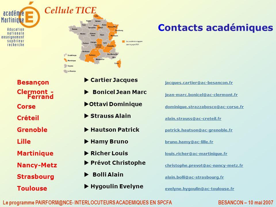 Cellule TICE Le programme PAIRFORM@NCE- INTERLOCUTEURS ACADEMIQUES EN SPCFA BESANCON – 10 mai 2007 Contacts académiques Besançon Cartier Jacques jacqu