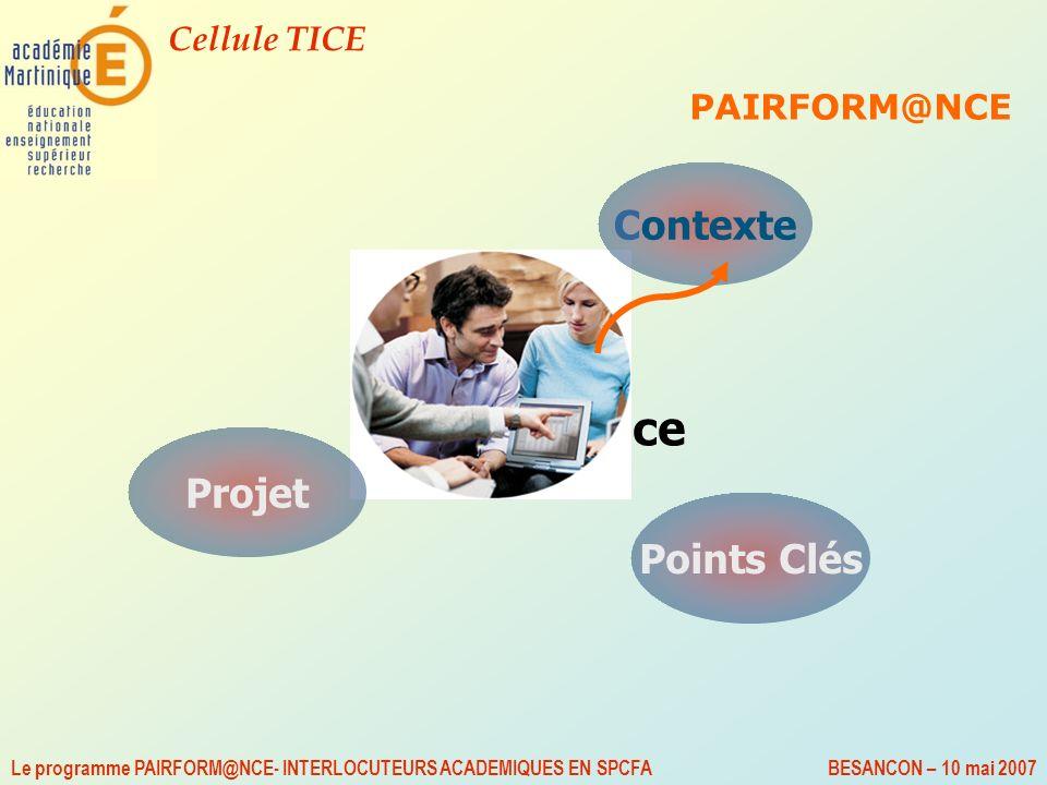 Cellule TICE Le programme PAIRFORM@NCE- INTERLOCUTEURS ACADEMIQUES EN SPCFA BESANCON – 10 mai 2007 Les environnements (proposés) PAIRFORM@NCE : en cours de développement –V1-PAIRFORM@NCE QuickPlace CENTRA