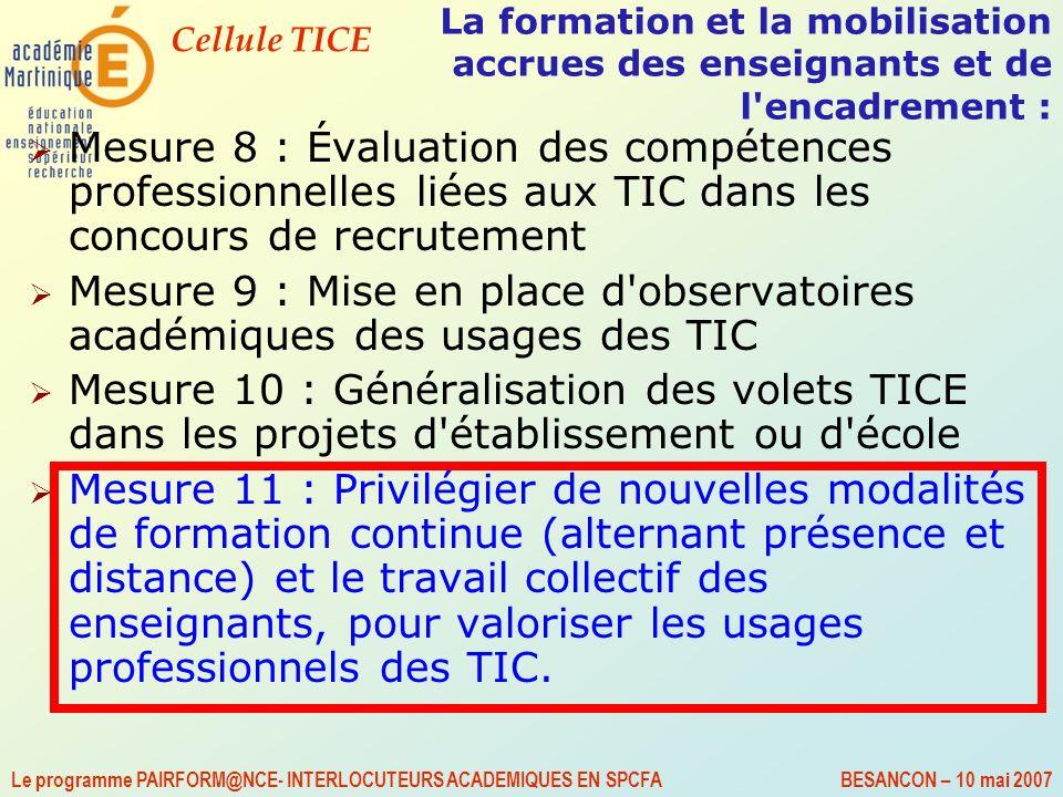 Cellule TICE Le programme PAIRFORM@NCE- INTERLOCUTEURS ACADEMIQUES EN SPCFA BESANCON – 10 mai 2007 LA DEMARCHE PAIRFORM@NCE les compétences (1) visées par la formation sont définies dans chacun des parcours : beaucoup d entre elles recoupent certaines des compétences affichées du référentiel C2i2e La démarche de formation Pairform@nce = « ingénierie des compétences » former des compétences et non, simplement dacquérir des savoirs déclaratifs que lon pourrait « appliquer » en situation (1) Compétence : ensemble de ressources (savoirs, savoir- faire, attitudes, posture) ET capacité de les mobiliser en situation