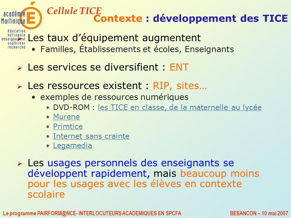 Cellule TICE Le programme PAIRFORM@NCE- INTERLOCUTEURS ACADEMIQUES EN SPCFA BESANCON – 10 mai 2007 Contexte : développement des TICE Les taux déquipem