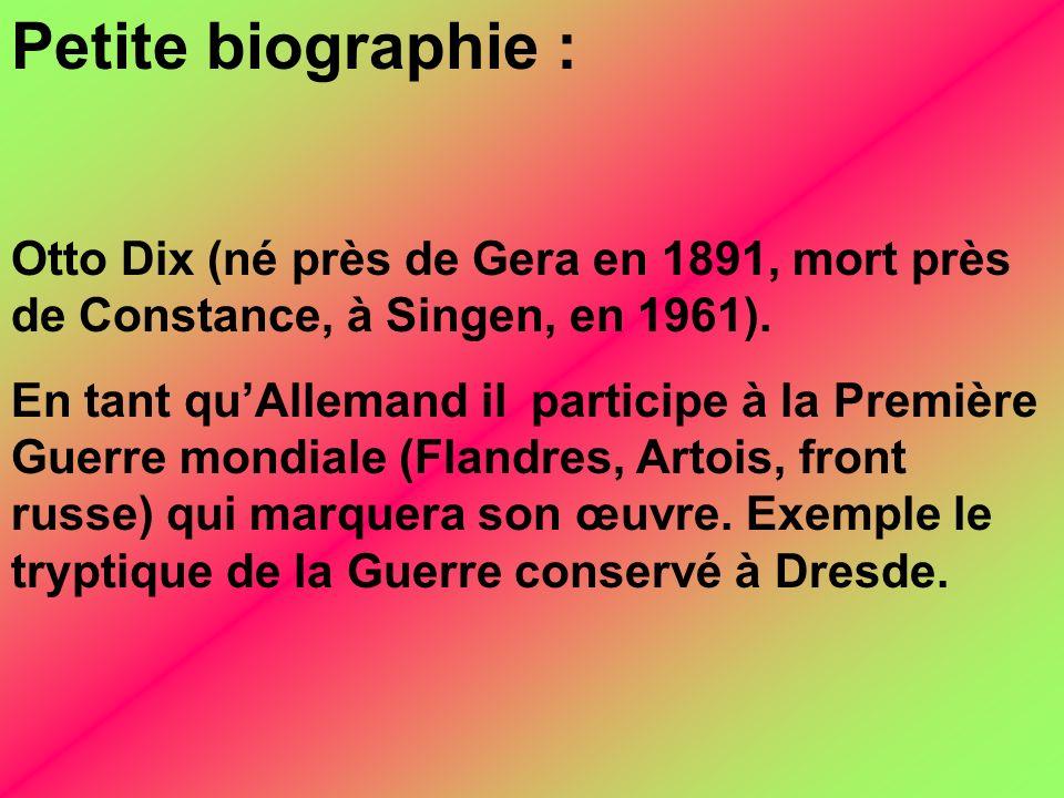 Petite biographie : Otto Dix (né près de Gera en 1891, mort près de Constance, à Singen, en 1961). En tant quAllemand il participe à la Première Guerr