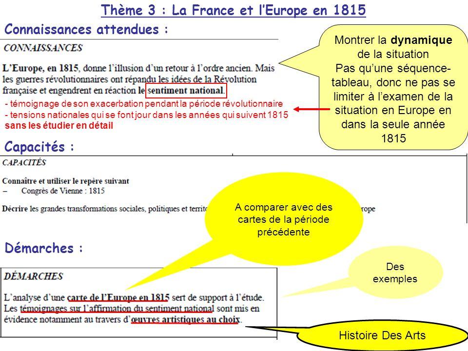 Des exemples Histoire Des Arts A comparer avec des cartes de la période précédente Thème 3 : La France et lEurope en 1815 Connaissances attendues : Ca