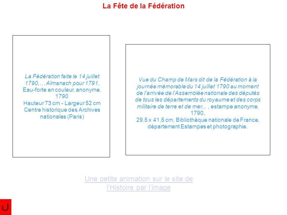 La Fête de la Fédération Une petite animation sur le site de lHistoire par limage La Fédération faite le 14 juillet 1790,… Almanach pour 1791, Eau-for