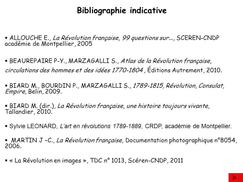 Bibliographie indicative ALLOUCHE E., La Révolution française, 99 questions sur..., SCEREN-CNDP académie de Montpellier, 2005 BEAUREPAIRE P-Y., MARZAG