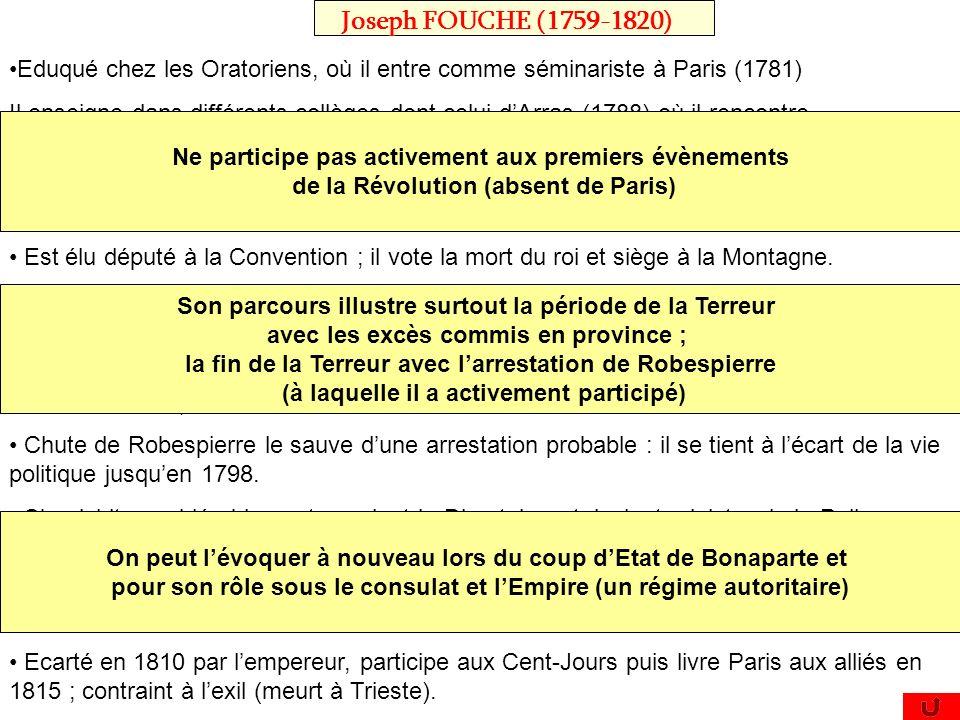 Joseph FOUCHE (1759-1820) Eduqué chez les Oratoriens, où il entre comme séminariste à Paris (1781) Il enseigne dans différents collèges dont celui dAr