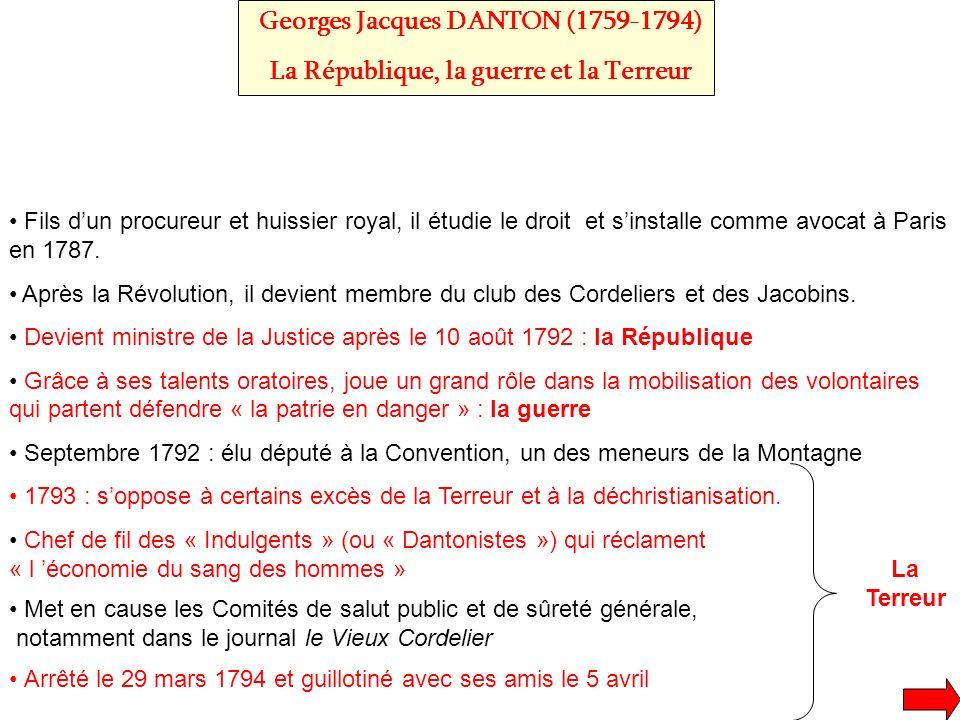 Georges Jacques DANTON (1759-1794) La République, la guerre et la Terreur Fils dun procureur et huissier royal, il étudie le droit et sinstalle comme