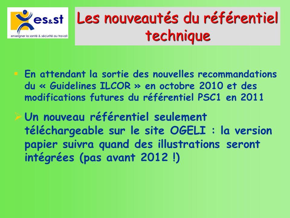 Les nouveautés du référentiel technique En attendant la sortie des nouvelles recommandations du « Guidelines ILCOR » en octobre 2010 et des modificati