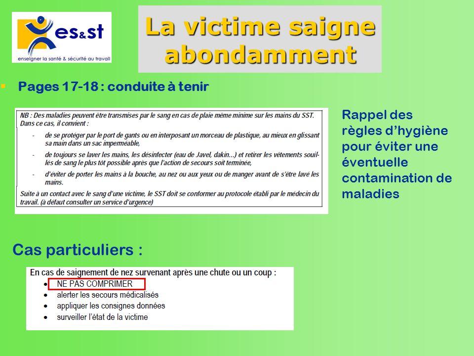 La victime saigne abondamment Pages 17-18 : conduite à tenir Rappel des règles dhygiène pour éviter une éventuelle contamination de maladies Cas parti