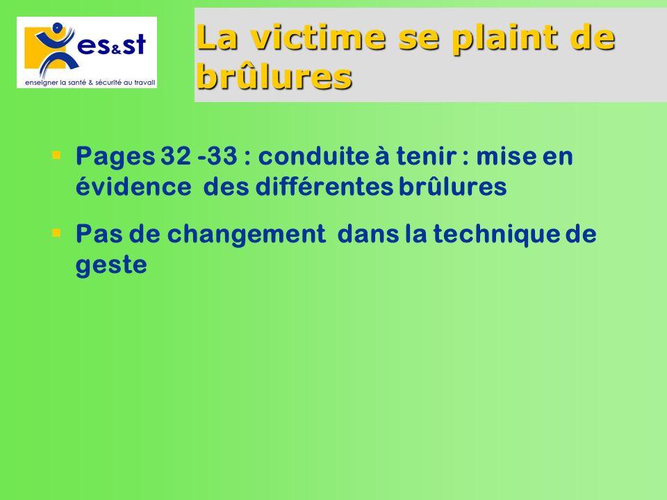 La victime se plaint de brûlures Pages 32 -33 : conduite à tenir : mise en évidence des différentes brûlures Pas de changement dans la technique de ge