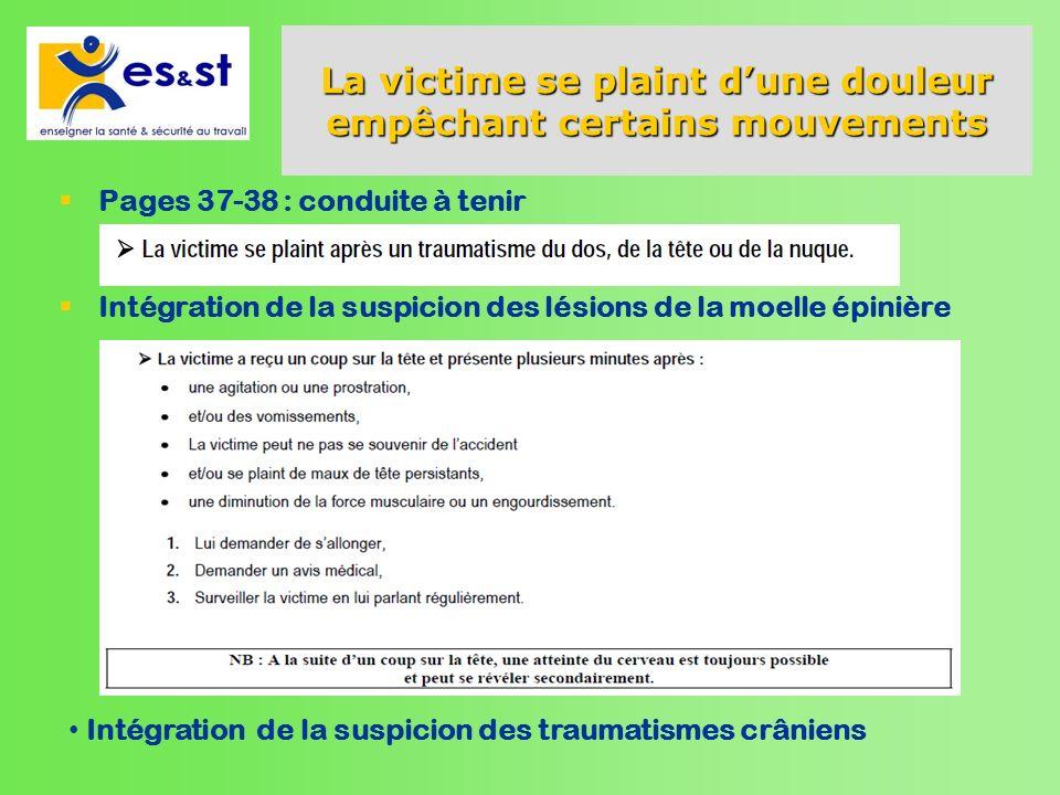 La victime se plaint dune douleur empêchant certains mouvements Pages 37-38 : conduite à tenir Intégration de la suspicion des lésions de la moelle ép