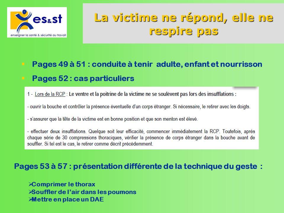 La victime ne répond, elle ne respire pas Pages 49 à 51 : conduite à tenir adulte, enfant et nourrisson Pages 52 : cas particuliers Pages 53 à 57 : pr