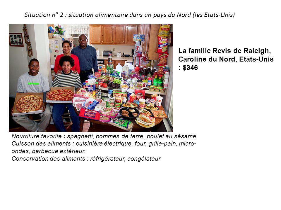 Situation n° 2 : situation alimentaire dans un pays du Nord (les Etats-Unis) La famille Revis de Raleigh, Caroline du Nord, Etats-Unis : $346 Nourritu